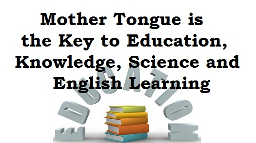 Mother Tongue is the Key to Education, Knowledge, Science and English Learning